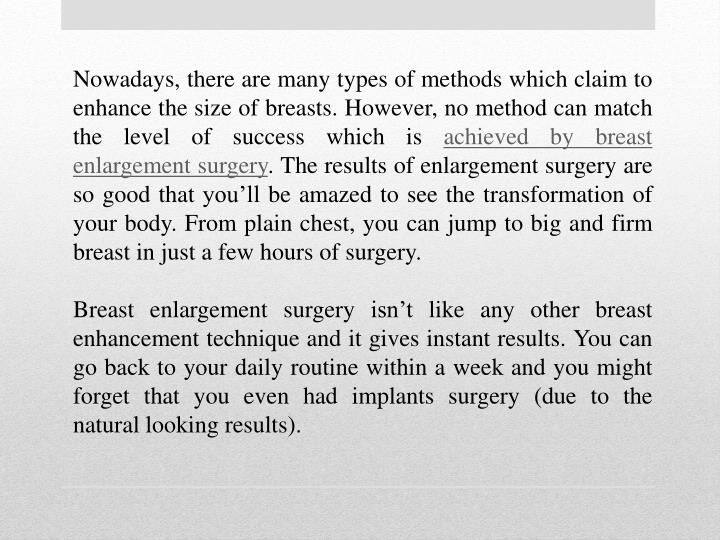 Nowadays, there are many types of methods which claim to enhance the size of breasts. However, no me...