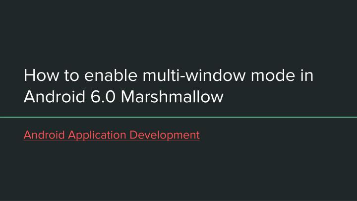 how to enable multi window mode in android 6 0 marshmallow n.