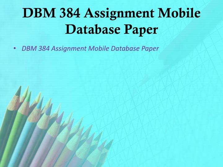 Dbm 384 assignment mobile database paper