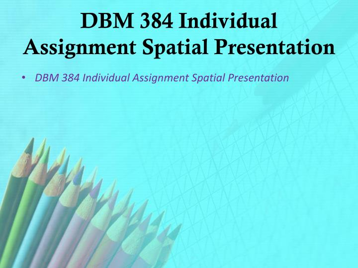 DBM 384 Individual Assignment Spatial Presentation