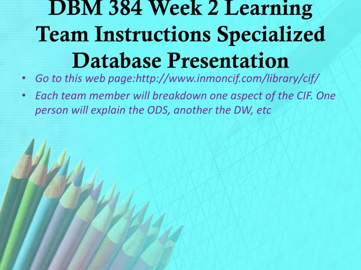 DBM 384 Week 2 Learning Team Instructions Specialized Database Presentation