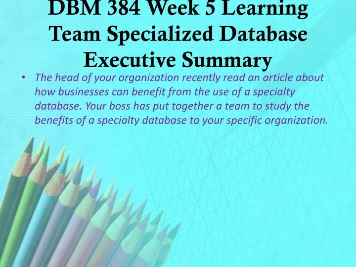DBM 384 Week 5 Learning Team Specialized Database Executive Summary