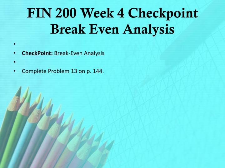 FIN 200 Week 4 Checkpoint Break Even Analysis