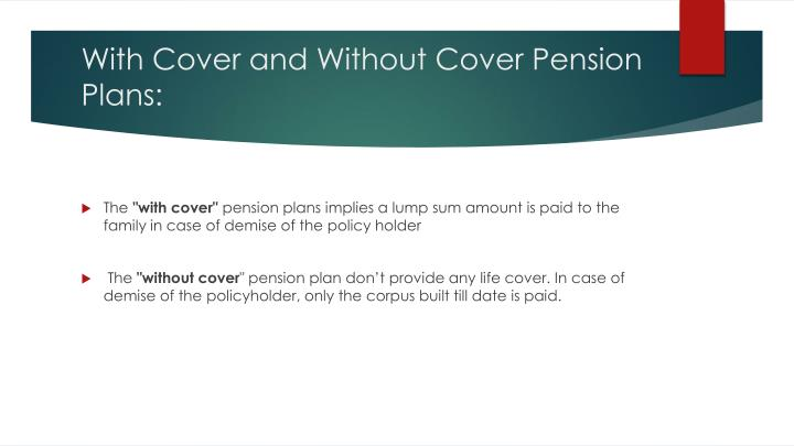 With Cover and Without Cover Pension Plans: