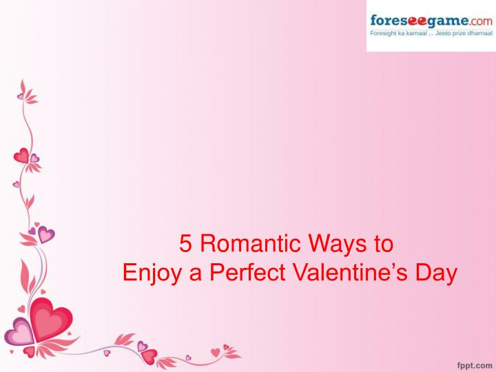 5 romantic ways to enjoy a perfect valentine s day n.
