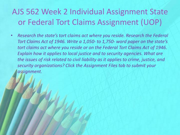 AJS 562 Week 2 Individual Assignment State or Federal Tort Claims Assignment (UOP)