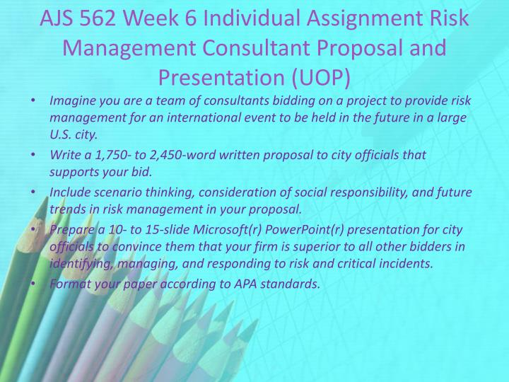 AJS 562 Week 6 Individual Assignment Risk Management Consultant Proposal and Presentation (UOP)