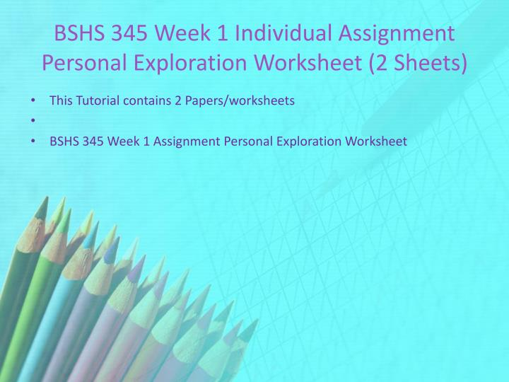 BSHS 345 Week 1 Individual Assignment Personal Exploration Worksheet (2 Sheets)