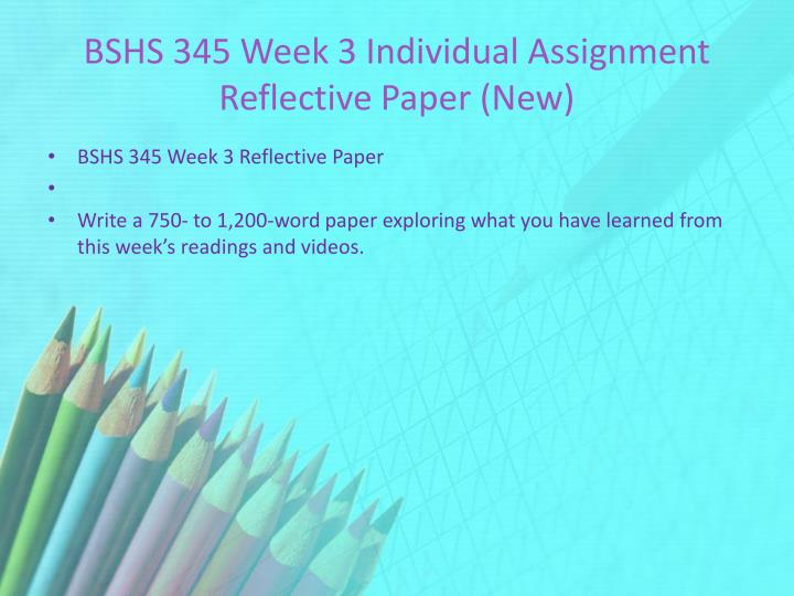 BSHS 345 Week 3 Individual Assignment Reflective Paper (New)