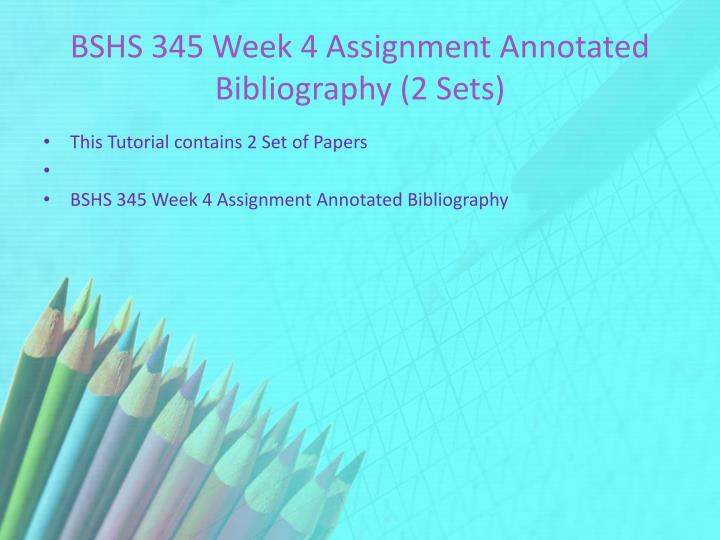 BSHS 345 Week 4 Assignment Annotated Bibliography (2 Sets)