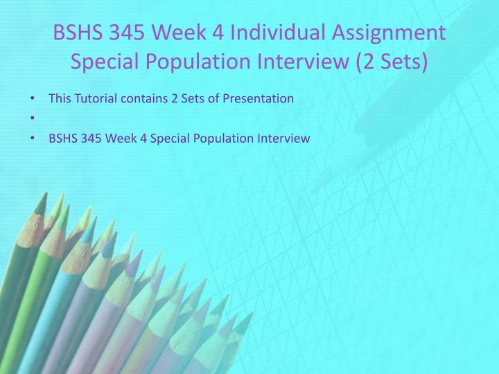 BSHS 345 Week 4 Individual Assignment Special Population Interview (2 Sets)
