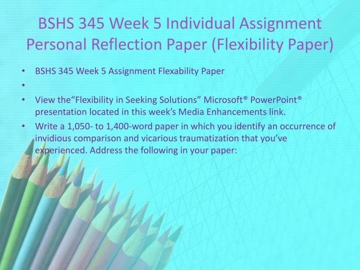 BSHS 345 Week 5 Individual Assignment Personal Reflection Paper (Flexibility Paper)