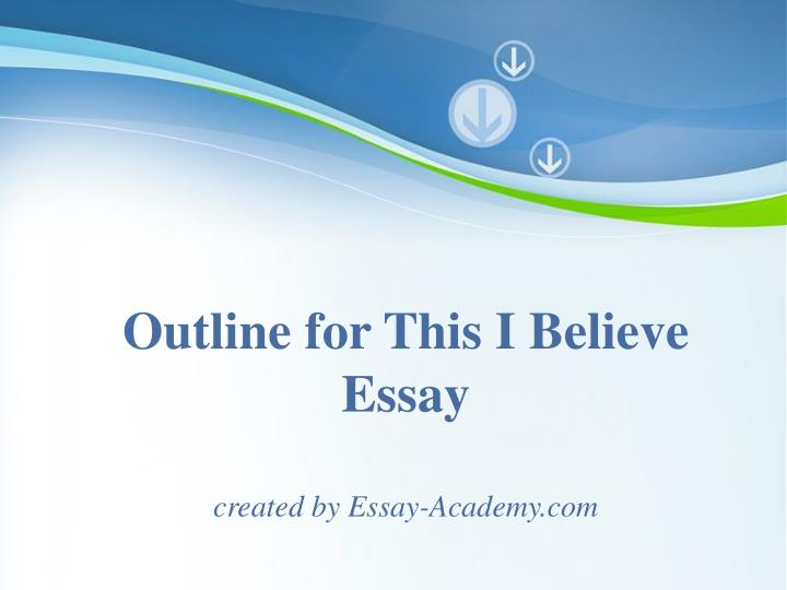 this i believe essays ideas 07052016 what are ideas to write an essay starting in the theme of this i  i hope you can get a deep essays writing  if you honestly believe in it,.