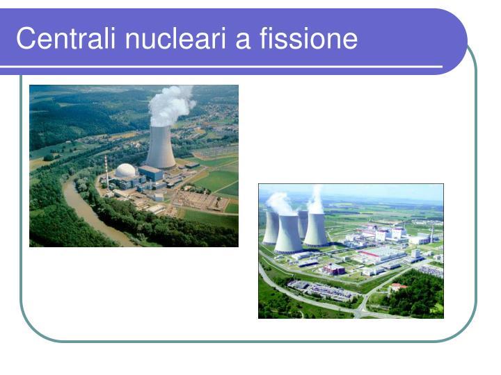Centrali nucleari a fissione