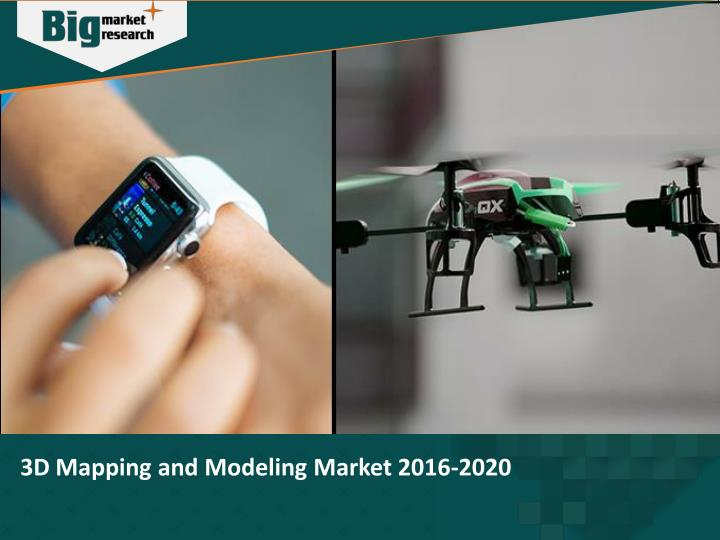 3D Mapping and Modeling Market 2016-2020