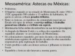 mesoam rica astecas ou m xicas