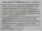mesoam rica teotihuac n i a c x d c