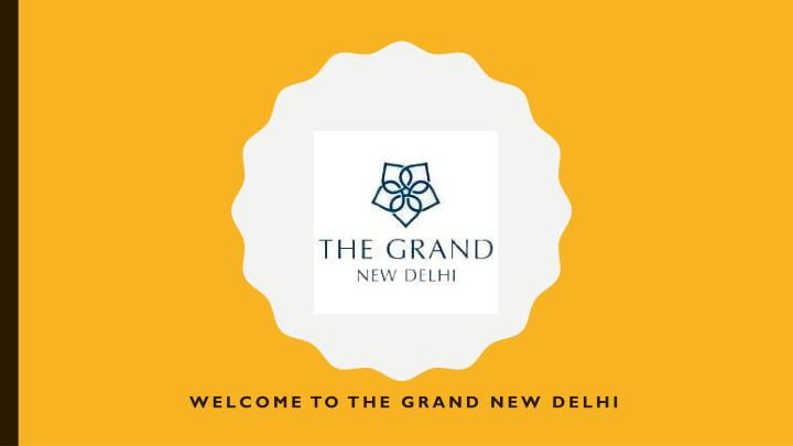 welcome to the grand new delhi n.