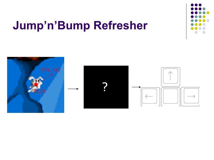 Jump n bump refresher