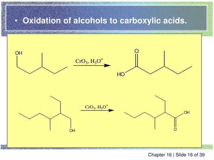 oxidation of alcohol Oxidation: alcohols may be oxidized to give ketones, aldehydes, and carboxylic acids these functional groups are useful for further reactions for example, ketones and aldehydes can be used in subsequent grignard reactions, and carboxylic acids can be used for esterification.