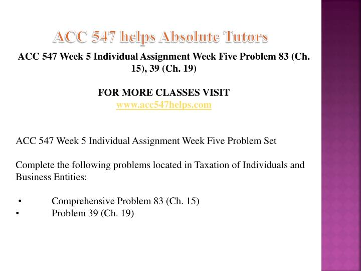 week 6 problem set acc 547 Acc 547 week 3 individual assignment problem 67 ch 5 , 66 ch 6 , 81 ch 8 complete the following problems located in taxation of individuals and.