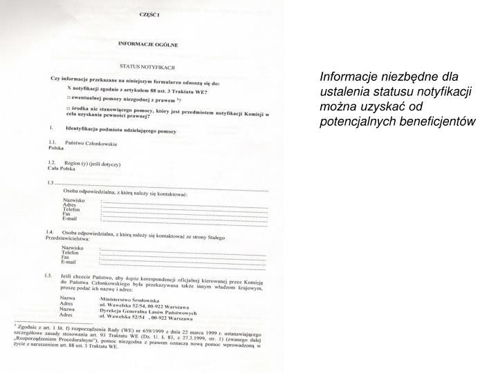 Informacje niezbędne dla ustalenia statusu notyfikacji można uzyskać od potencjalnych beneficjentów