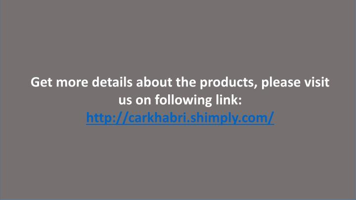 Get more details about the products, please visit us on following link:
