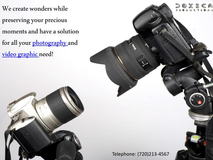 We create wonders while preserving your precious moments and have a solution for all your