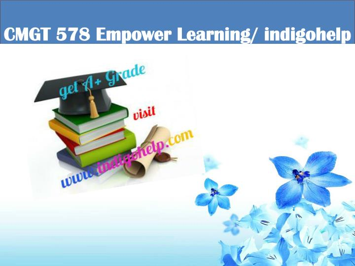 cmgt 578 empower learning indigohelp n.