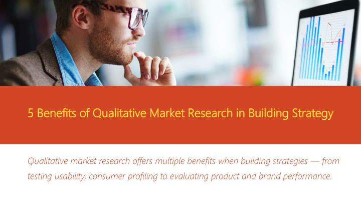 5 benefits of qualitative market research in building strategy n.