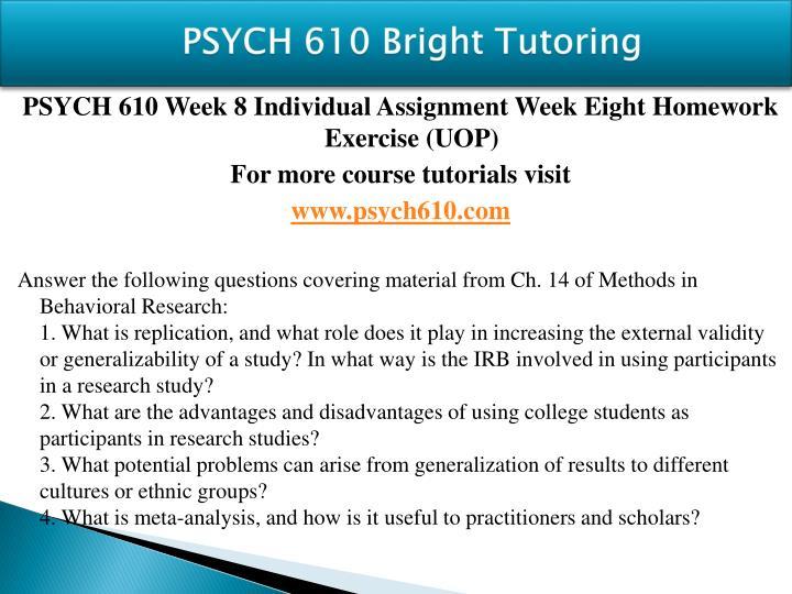 psych 610 homework week8 Homework help online, online assignment help proj410 week8 final exam psych 610 psych 625 pu500 pu660 qnt 275 qnt 275 final exam.