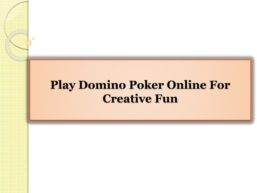 Ppt Play Domino Poker Online For Creative Fun Powerpoint Presentation Id 7296621