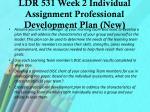 ldr 531 week 2 individual assignment professional development plan new
