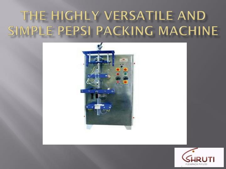 the highly versatile and simple pepsi packing machine n.