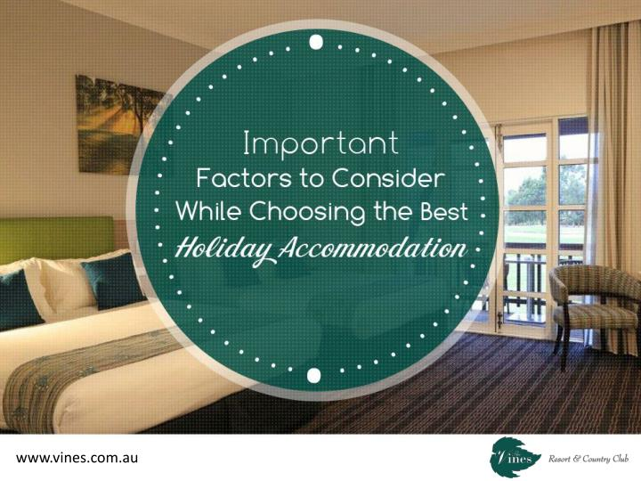 important factors to consider while choosing the best holiday accommodation n.
