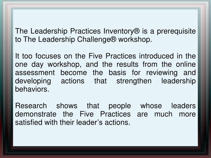 The Leadership Practices Inventory® is a prerequisite to The Leadership Challenge® workshop.