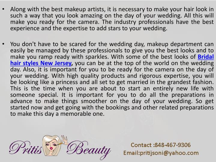 Along with the best makeup artists, it is necessary to make your hair look in such a way that you look amazing on the day of your wedding. All this will make you ready for the camera. The industry professionals have the best experience and the expertise to add stars to your wedding.