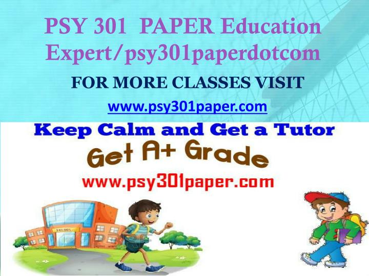 PSY 301  PAPER Education Expert/psy301paperdotcom