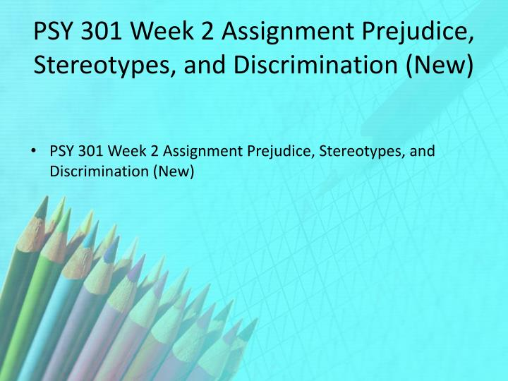 PSY 301 Week 2 Assignment Prejudice, Stereotypes, and Discrimination (New)