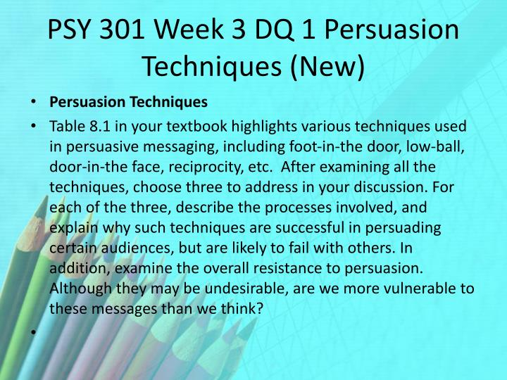 PSY 301 Week 3 DQ 1 Persuasion Techniques (New)