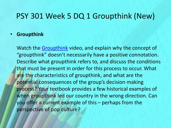 PSY 301 Week 5 DQ 1 Groupthink (New)