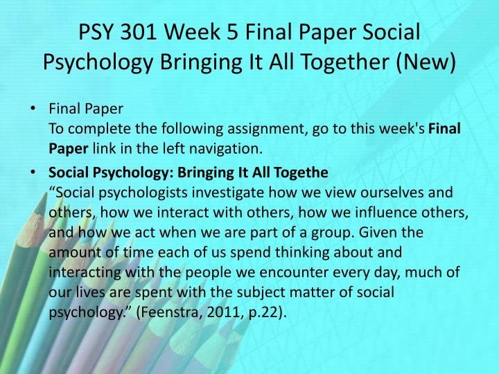 PSY 301 Week 5 Final Paper Social Psychology Bringing It All Together (New)