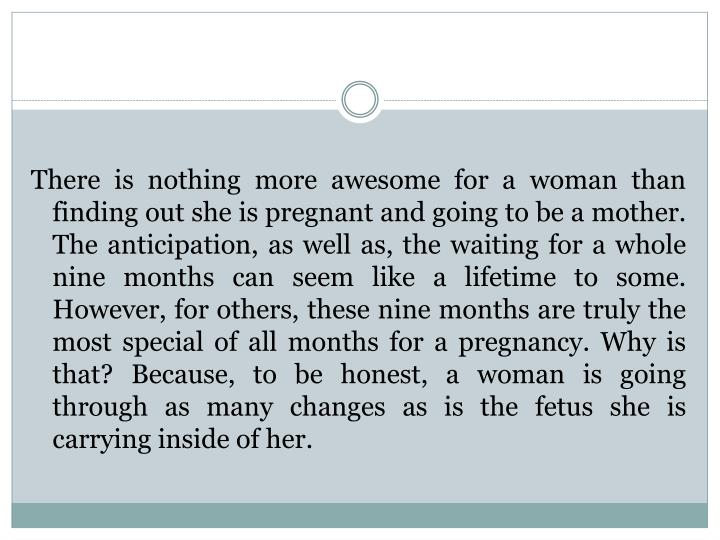 There is nothing more awesome for a woman than finding out she is pregnant and going to be a mother....