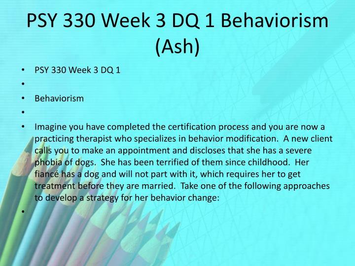 PSY 330 Week 3 DQ 1 Behaviorism (Ash)