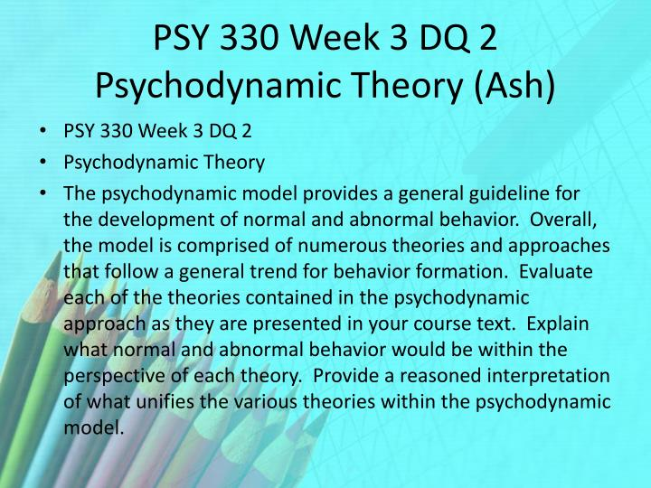 PSY 330 Week 3 DQ 2 Psychodynamic Theory (Ash)