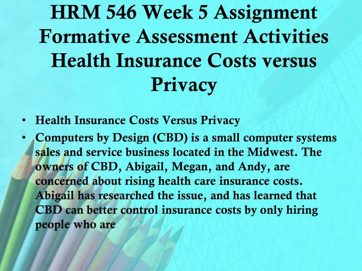 HRM 546 Week 5 Assignment Formative Assessment Activities Health Insurance Costs versus Privacy