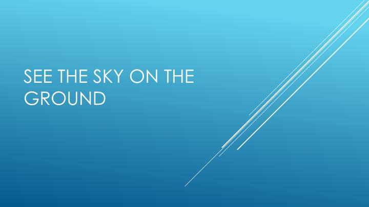 see the sky on the ground n.