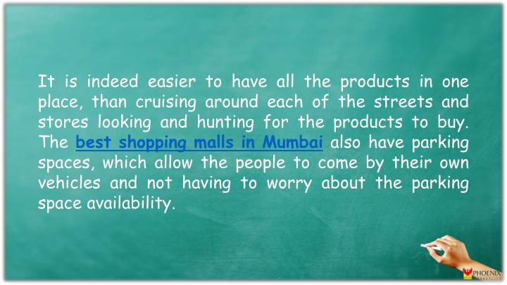 It is indeed easier to have all the products in one place, than cruising around each of the streets and stores looking and hunting for the products to buy. The