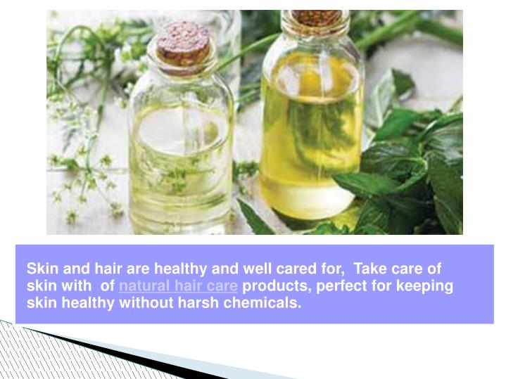 Skin and hair are healthy and well cared for,  Take care of  skin with  of