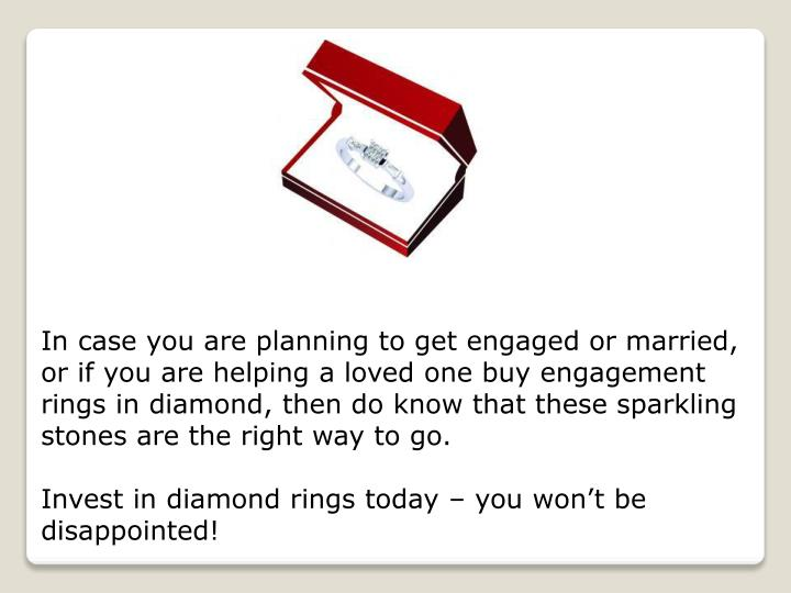 In case you are planning to get engaged or married,